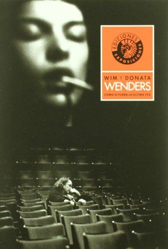 Como Si Fuera La Ultima Vez (Exposiciones) por Wim Wenders