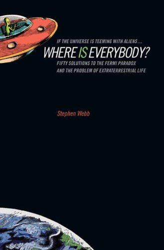 If the Universe Is Teeming with Aliens - Where Is Everybody?: Fifty Solutions to Fermi's Paradox and the Problem of Extraterrestrial Life