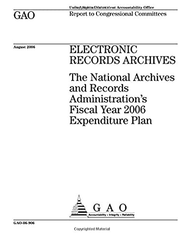 Electronic records archives  : the National Archives and Records Administration's fiscal year 2006 expenditure