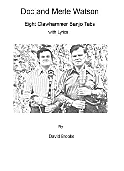 Doc and Merle Watson: Eight Clawhammer Banjo Tabs (English Edition) par [Brooks, David]