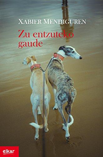 Zu entzuteko gaude (Literatura Book 360) (Basque Edition) por Xabier Mendiguren Elizegi