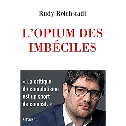 L'opium des imbéciles : Essai sur la question complotiste (essai français)