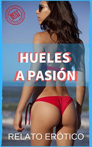 HUELES A PASIÓN: Novela romántica erótica, erotismo, sexo, pornografía escrita, historias sexuales intensas y mucho más por Emma García