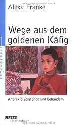 Wege aus dem goldenen Käfig: Anorexie verstehen und behandeln (Beltz Taschenbuch / Psychologie)