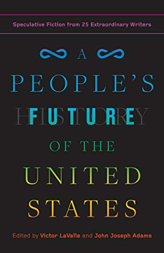 A People's Future of the United States: Speculative Fiction from 25 Extraordinary Writers