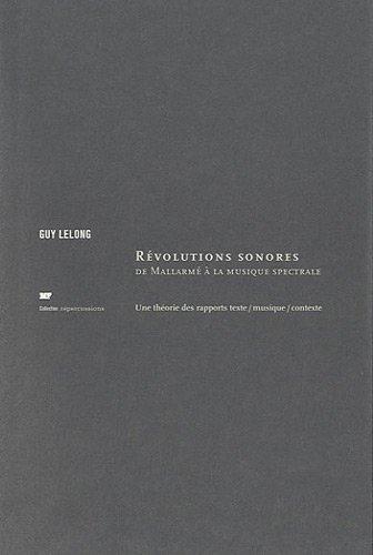 Révolutions sonores, de Mallarmé à la musique spectrale par Guy Lelong