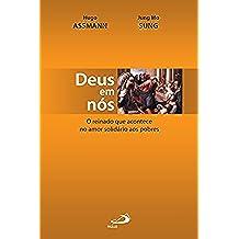 Deus em nós: O reinado que acontece no amor solidário aos pobres (Novos Caminhos da Teologia)
