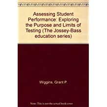 Assessing Student Performance: Exploring the Purpose and Limits of Testing (The Jossey-Bass Education Series)
