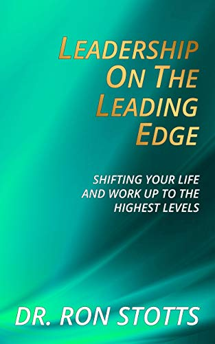 Leadership On the Leading Edge: Shifting Your Life and Work Up to the Highest Levels (English Edition)