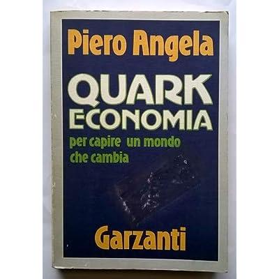 Quark Economia. Per Capire Un Mondo Che Cambia