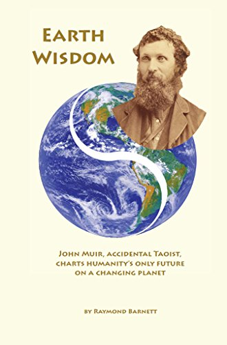 Earth Wisdom: John Muir, Accidental Taoist, Charts Humanity's Only Future on a Changing Planet (English Edition)