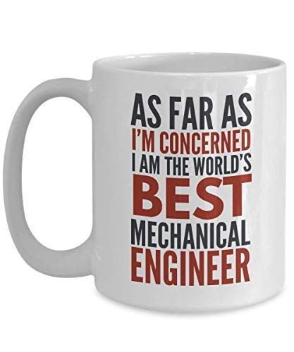 Mechanical Engineer Mug As Far As I'm Concerned I Am The World's Best Mechanical Engineer Funny Coffee Mug Gift with Sayings Quotes