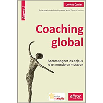Coaching global - Volume 1: Accompagner les enjeux d'un monde en mutation.