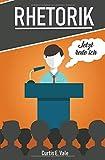 RHETORIK: Jetzt rede ICH ! Wie du mit dem 1x1 der Rhetorik deine Kommunikation und Schlagfertigkeit auf ein neues Level bringst (Rhetorik und Kommunikation, Rhetorik Training, Rhetorik lernen, Band 1)
