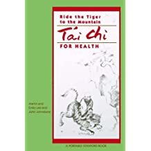 Ride The Tiger To The Mountain: Tai Chi For Health (Portable Stanford) by Martin Lee (1989-01-22)