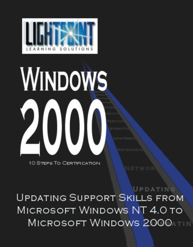 Updating Support Skills from Microsoft Windows NT 4.0 to Microsoft Windows 2000 (Lightpoint Learning Solutions Windows 2000)