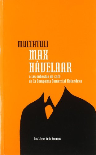 Max Hávelaar o las subastas de café de la Companía. Comercial Holandesa (Papeles literarios) por Eduard Douwes (Multatuli) Dekker
