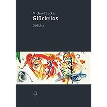 Glück(s)los: Gedichte und Aphorismen