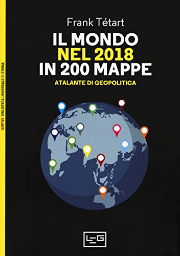 Il mondo nel 2018 in 200 mappe. Atlante di geopolitica