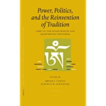 Proceedings of the Tenth Seminar of the IATS, 2003: Power, Politics, and the Reinvention of Tradition Volume 3: Tibet in the Seventeenth and ... of the Tenth Seminar of the IATS, 2003)