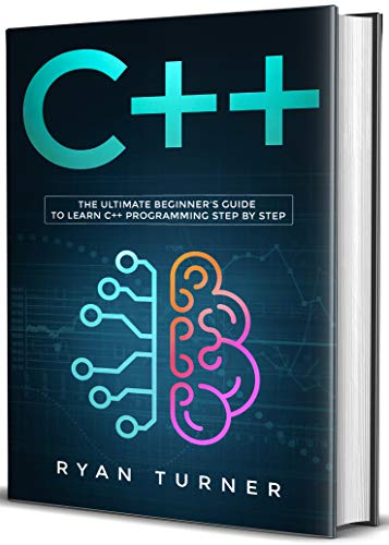 C++: The Ultimate Beginner's Guide to Learn C++ Programming Step by Step (English Edition)