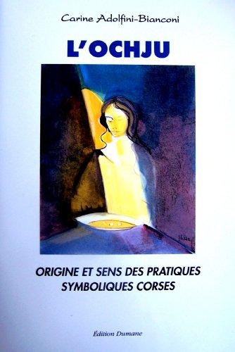 L'Ochju - Origine et sens des pratiques symboliques corses par Carine Adolfini-Bianconi