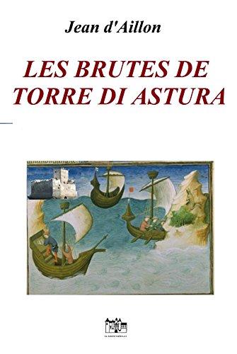 LES BRUTES DE TORRE DI ASTURA (Les aventures de Guilhem d'Ussel, chevalier troubadour) par Jean d'Aillon