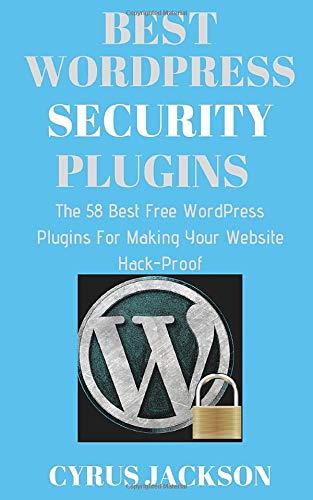 Best WordPress Security Plugins: The 58 Best Free WordPress Plugins For Making Your Website Hack-Proof