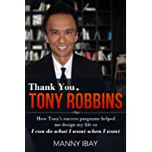 Thank You, Tony Robbins: How Tony's Success Programs Helped Me Design My Life So I Can Do What I Want, When I Want (English Edition)