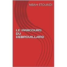 LE PARCOURS DU DEBROUILLARD (French Edition)
