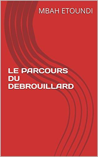 LE PARCOURS DU DEBROUILLARD par MBAH ETOUNDI