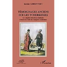 Témoignages anciens sur les Tcherkesses: Les Adyghés-Tcherkesses-Kabardes à travers les récits des voyageurs occidentaux (Voix du Caucase)