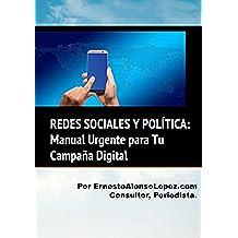 REDES SOCIALES Y POLÍTICA: Manual (Breve) y Urgente para Tu Campaña Digital.