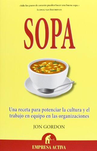Sopa: Una receta para potenciar la cultura en las organizaciones y el trabajo en equipo (Narrativa empresarial)