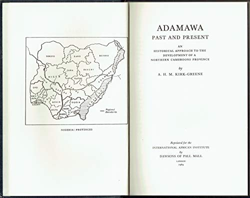 Adamawa Past and Present: An Historical Approach to the Development of a Northern Cameroons Province