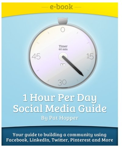 1-Hour Per Day Social Media Guide: Tips and Tricks to building a community using Facebook, LinkedIn, Twitter, Pinterest, Groupon while having Fun!
