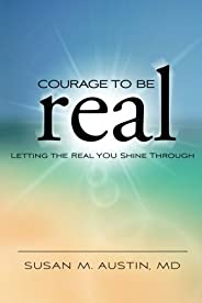 Courage to Be Real: Letting the Real You Shine Through