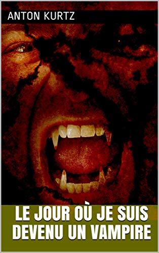 Couverture du livre Le jour où je suis devenu un Vampire: Nouvelle fantastique d'horreur avec Vampire