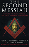 The Second Messiah: Templars,The Turin Shroud and the Great Secret of Freemasonry