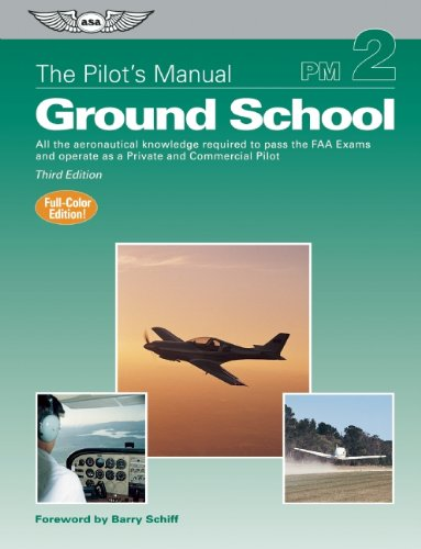 the-pilots-manual-ground-school-all-the-aeronautical-knowledge-required-to-pass-the-faa-exams-and-op