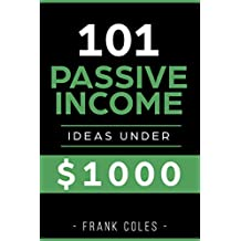 Passive Income Ideas: 101 Passive Income Ideas Under $1000 (English Edition)