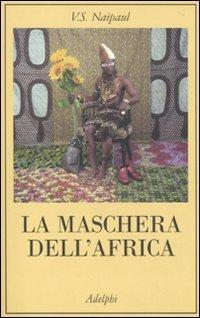 La maschera dell'Africa (La collana dei casi) por Vidiadhar S. Naipaul