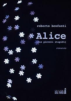 Alice  (due piccoli stupidi) di [Bonfanti, Roberto]