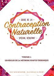 Guide de la contraception naturelle spécial débutant : Volume 1, Les règles de la Méthode Sympto Thermique