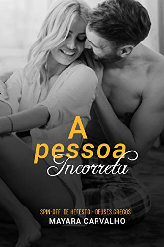 A Pessoa Incorreta: Deuses Gregos • Spin-off Hefesto (Portuguese Edition) por Mayara Carvalho