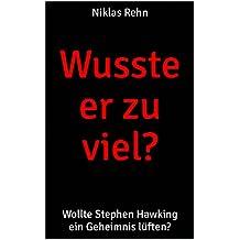 Wusste er zu viel?: Wollte Stephen Hawking ein Geheimnis lüften?