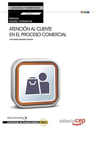 Portada del libro Manual Atención al cliente en el proceso comercial (UF0349:Transversal). Certificados de Profesionalidad. de Ana Isabel Zapatero Álvarez (26 abr 2013) Tapa blanda