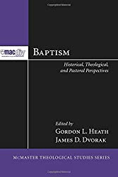 Baptism: Historical, Theological, and Pastoral Perspectives (McMaster Theological Studies)