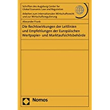 Die Rechtswirkungen der Leitlinien und Empfehlungen der Europäischen Wertpapier- und Marktaufsichtsbehörde (Schriften des Augsburg Center for Global ... und zur Wirtschaftsregulierung)