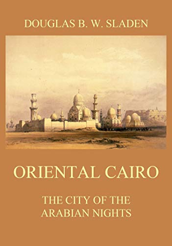 Oriental Cairo - The City of the Arabian Nights (English Edition)